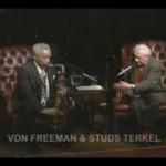 Jazz legend Von Freeman improvising with Studs Terkel