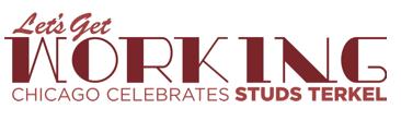 Let's Get Working: Chicago Celebrates Studs Terkel